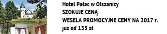 Hotel Pałac w Olszanicy SZOKUJE CENĄ / WESELA PROMOCYJNE CENY NA 2017 r. już od 135 zł