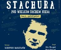 """NASZ PATRONAT: Festiwal twórczości Edwarda Stachury. Warsztat poezji """"Pod Wielkim Dachem Nieba"""""""