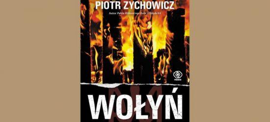 """POLECAMY: """"Wołyń zdradzony…"""". Spotkanie z Piotrem Zychowiczem"""