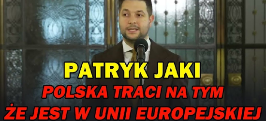 PATRYK JAKI : Polska TRACI na tym, że jest w UNII EUROPEJSKIEJ