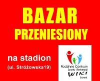 UWAGA! Bazar przeniesiony na stadion przy ul. Stróżowskiej