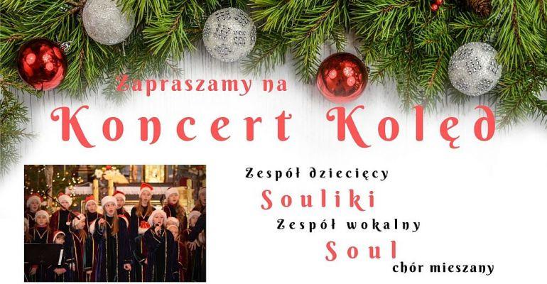 DZISIAJ: Koncert Kolęd. Zaśpiewają SOUL, Souliki i Sonores