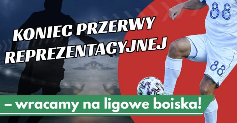 Koniec przerwy reprezentacyjnej – wracamy na ligowe boiska!