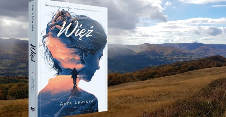 """Gorąca miłość w malowniczych Bieszczadach. Polecamy książkę """"Więź"""" Anny Lewickiej"""